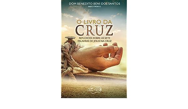Amazoncom O Livro Da Cruz Reflexões Sobre As Sete Palavras De