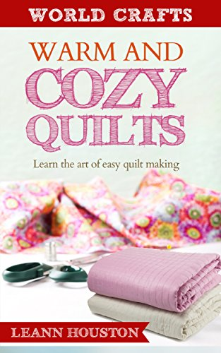 (WARM AND COZY QUILTS (Book #5): LEARN THE ART OF EASY QUILT MAKING(quilt magazines for beginners,quilting mysteries books,quilt cozy mysteries and design,knit ... cozy mysteries and design,knit blankets)))