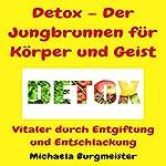 Detox - Der Jungbrunnen für Körper und Geist: Vitaler durch Entgiftung und Entschlackung | Michaela Burgmeister