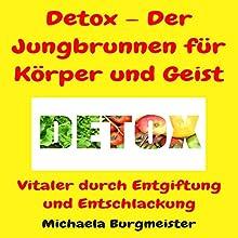 Detox - Der Jungbrunnen für Körper und Geist: Vitaler durch Entgiftung und Entschlackung Hörbuch von Michaela Burgmeister Gesprochen von: Frank Hilsamer