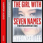 The Girl with Seven Names: A North Korean Defector's Story | Hyeonseo Lee,David John