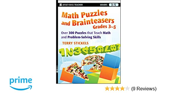 Amazon math puzzles and brainteasers grades 3 5 over 300 amazon math puzzles and brainteasers grades 3 5 over 300 puzzles that teach math and problem solving skills 9780470227190 terry stickels books fandeluxe Gallery