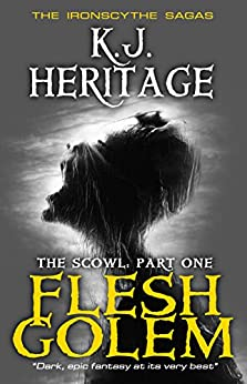 Flesh Golem: The Scowl - Part One (The IronScythe Sagas) by [Heritage, K.J.]