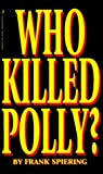 img - for Who Killed Polly?: The True Story Behind the Abduction and Murder of Polly Klaas by Frank Spiering (1995-07-01) book / textbook / text book