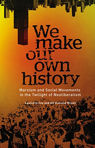 Own History (We Make Our Own History: Marxism and Social Movements in the Twilight of Neoliberalism)