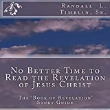No Better Time to Read the Revelation of Jesus Christ: The Book of Revelation Study Guide -  Timblin Publishing