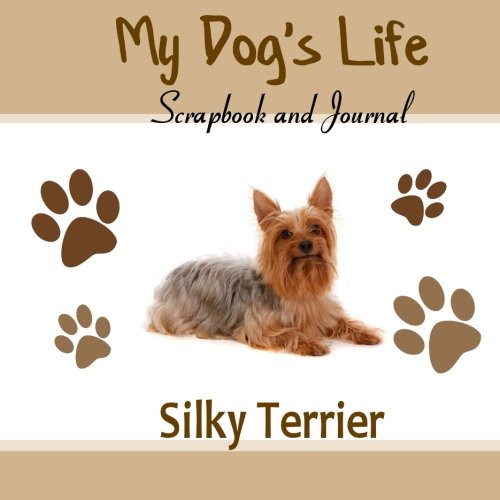 My Dog's Life Scrapbook and Journal Silky Terrier: Photo Journal, Keepsake Book and Record Keeper for your dog