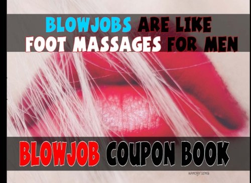 Blowjobs Are Like Foot Massages For Men Blowjob Coupon Book -