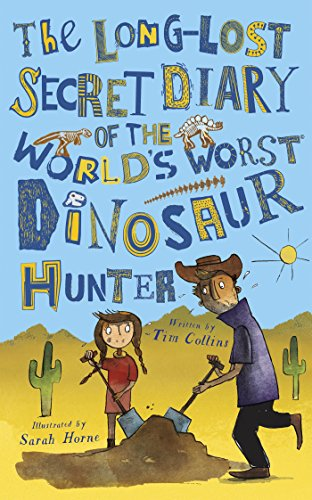 A Lost Secret How To Get Kids To Pay >> The Long Lost Secret Diary Of The World S Worst Dinosaur Hunter