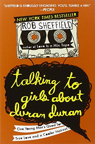 Talking to Girls About Duran Duran: One Young Man's Quest for True Love and a Cooler Haircut [Rob Sheffield] (Tapa Blanda)