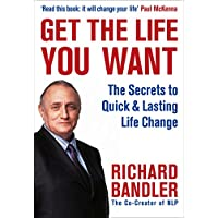 Get the Life You Want: The Secrets to Quick & Lasting Life Change