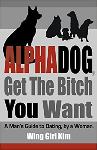 AlphaDog, Get The Bitch You Want: A Man's Guide to Dating