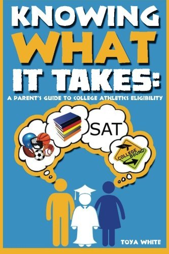 Knowing What It Takes: A Parent's Guide to College Athletics Eligibility