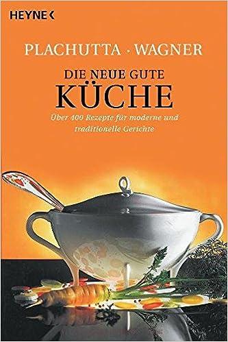 Die neue gute Küche: Über 400 Rezepte für moderne und traditionelle ...