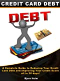 Credit Card Debt! (Reducing Your Credit Card Debt and Improving Your Credit Card Score in 30 Days Book 3)