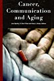 Cancer, Communication and Aging, Sparks, Lisa  and O'Hair, Dan, 1572737549