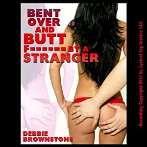 Bent Over and Butt F---ed by a Stranger Audiobook