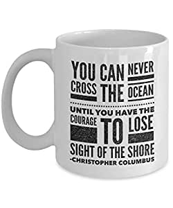 Columbus Day Mugs Gifts You Can Never Cross The Ocean Until You Have The Courage To Lose Sight Of The Shore Christopher Columbus Expeditionary Force C