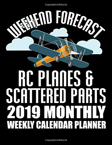 Weekend Forecast RC Planes & Scattered Parts 2019 Monthly Weekly Calendar Planner: Hobby Flying Planes Lovers Schedule Organizer