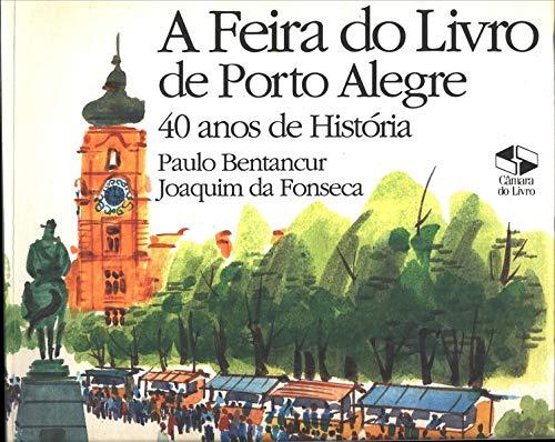 A Feira Do Livro De Porto Alegre: 40 Anos De Historia (Portuguese Edition)