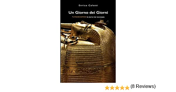 Un Giorno dei Giorni: Tutankhamon la storia mai raccontata: Amazon.es: Coletti, Enrico: Libros en idiomas extranjeros