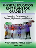 img - for Physical Education Unit Plans for Grades 3-4-2nd Edition: Learning Experiences in Games, Gymnastics, and Dance by Bette J. Logsdon (2001-01-30) book / textbook / text book