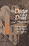 Front cover for the book Doctor to the Dead: Grotesque Legends and Folk Tales of Old Charleston by John Bennett