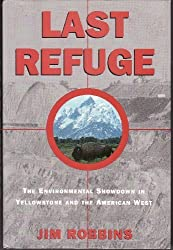 Last Refuge: The Environmental Showdown in Yellowstone and the American West