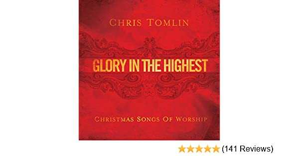 chris tomlin glory in the highest christmas songs of worship amazoncom music