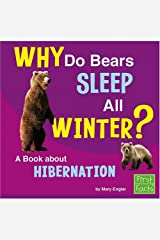 Why Do Bears Sleep All Winter?: A Book About Hibernation (Why in the World?) Library Binding