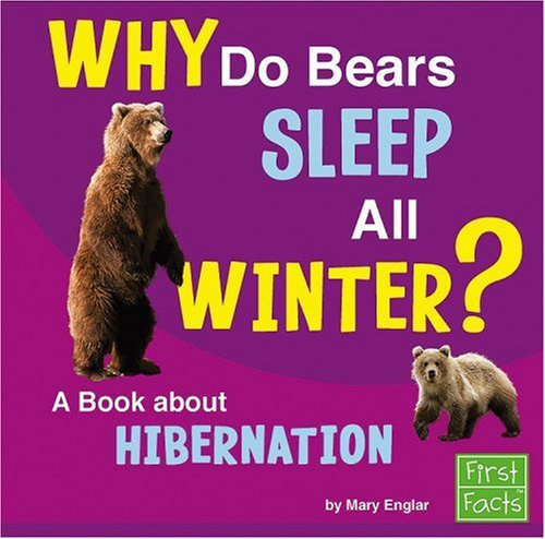 Why Do Bears Sleep All Winter?: A Book About Hibernation (Why in the World?) (Bears Winter Do Sleep All)