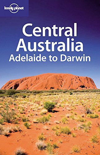 Lonely Planet Central Australia: Adelaide to Darwin (Regional Travel Guide)