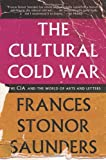 The Cultural Cold War: The CIA and the World of Arts and Letters by Frances Stonor Saunders (5-Nov-2013) Paperback