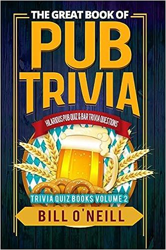 the great book of pub trivia hilarious pub quiz bar trivia questions trivia quiz books volume 2