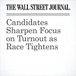 Candidates Sharpen Focus on Turnout as Race Tightens | Reid J. Epstein,Michael C. Bender,Peter Nicholas