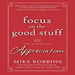 Focus on the Good Stuff: The Power of Appreciation | Mike Robbins