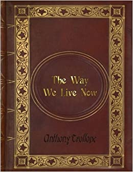 The Way We Live Now Anthony Trollope