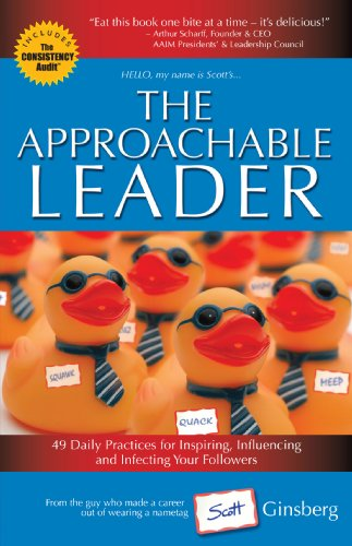 The Approachable Leader: 49 Daily Practices for Inspiring, Influencing and Infecting Your Followers Scott Ginsberg