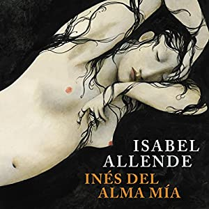 Inés del alma mía [Ines of My Soul] Audiobook