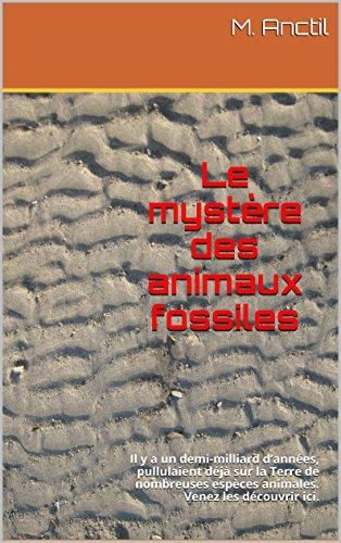 Ici Natural - Le mystère des animaux fossiles: Il y a un demi-milliard d'années, pullulaient déjà sur la Terre de nombreuses espèces animales. Venez les découvrir ici. (French Edition)