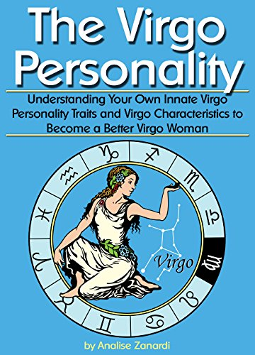 The Virgo Personality: Understanding Your Own Innate Virgo Personality Traits and Virgo Characteristics to Become a Better Virgo (Virgo Sign Personality)