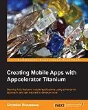 titanium software - Creating Mobile Apps with Appcelerator Titanium