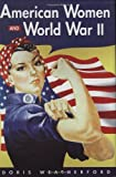 American Women And World War II (History of Women in America)