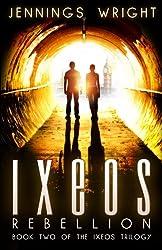 IXEOS: Rebellion: Book 2 of the IXEOS Trilogy (Volume 2)