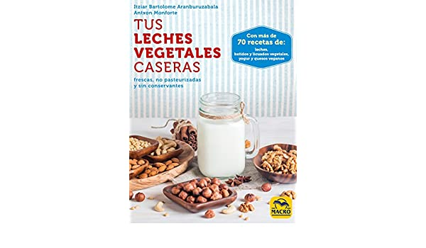 Amazon.com: Tus Leches Vegetales Caseras: frescas, no pasteurizadas y sin conservantes (Spanish Edition) eBook: Itziar Bartolome Aranburuzabala, ...