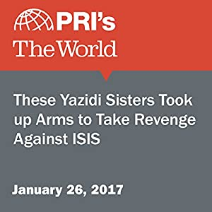 These Yazidi Sisters Took Up Arms to Take Revenge Against ISIS
