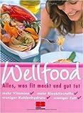 Wellfood: Alles, was fit macht und gut tut von Kathrin Ullerich (Herausgeber), Julei M. Habisreutinger (Herausgeber) (31. Januar 2005) Gebundene Ausgabe