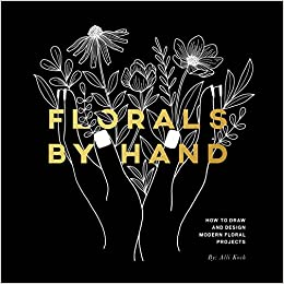 Florals By Hand How To Draw And Design Modern Floral Projects Alli