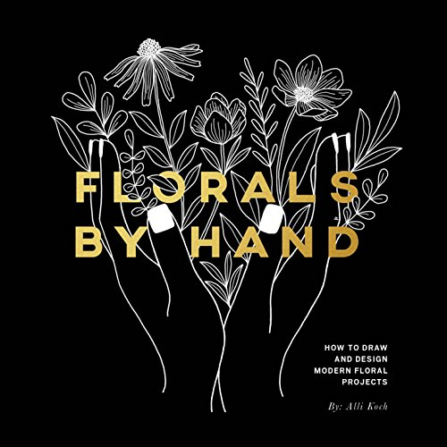 Florals By Hand How to Draw and Design Modern Floral Projects [Koch, Alli] (Tapa Blanda)