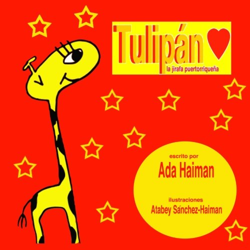 Tulipan: la jirafa puertorriqueña (Spanish Edition) [Ada Haiman] (Tapa Blanda)
